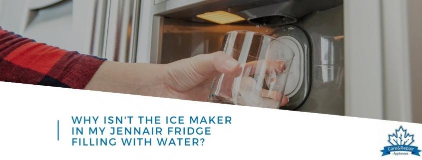 jennair fridge ice maker not filling with water